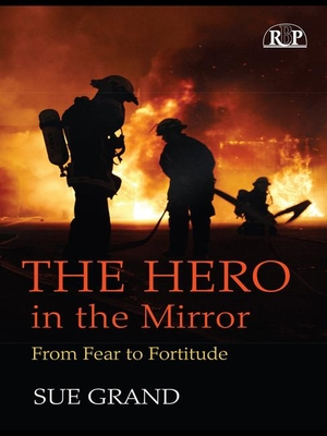 The Hero in the Mirror: From Fear to Fortitude - Grand, Sue
