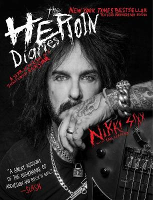 The Heroin Diaries: A Year in the Life of a Shattered Rock Star - Sixx, Nikki