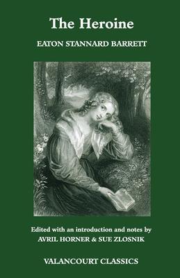 The Heroine, Or, Adventures of a Fair Romance Reader - Barrett, Eaton Stannard