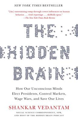 The Hidden Brain: How Our Unconscious Minds Elect Presidents, Control Markets, Wage Wars, and Save Our Lives - Vedantam, Shankar