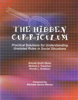 The Hidden Curriculum: Practical Solutions for Understanding Unstated Rules in Social Situations - Smith Myles, Brenda, and Trautman, Melissa L, and Schelvan, Ronda L
