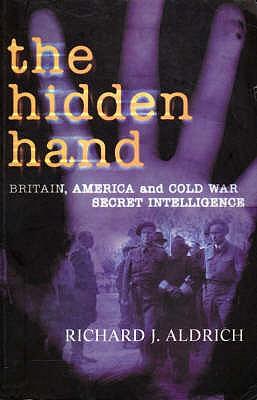 The Hidden Hand: Britain, America and Cold War Secret Intelligence - Aldrich, Richard J.