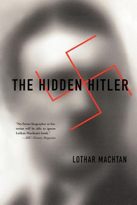 The Hidden Hitler - Machtan, Lothar, PH.D., and Brownjohn, John (Translated by)