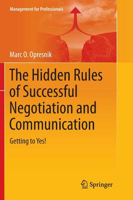 The Hidden Rules of Successful Negotiation and Communication: Getting to Yes! - Opresnik, Marc O