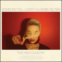 The High Country - Someone Still Loves You Boris Yeltsin