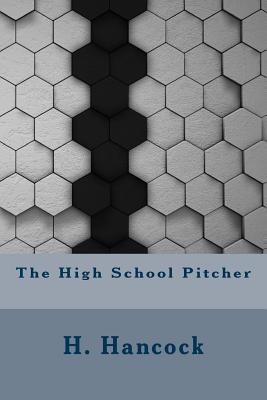 The High School Pitcher - Hancock, H Irving