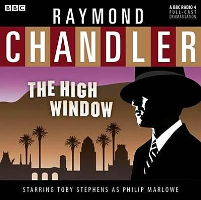 The High Window - Chandler, Raymond, and Full Cast (Read by), and Stephens, Toby (Read by)