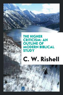 The Higher Criticism: An Outline of Modern Biblical Study - Rishell, C W