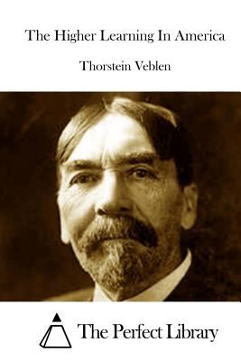 The Higher Learning in America - Veblen, Thorstein, and The Perfect Library (Editor)