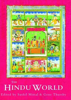 The Hindu World - Mittal, Sushil (Editor), and Thursby, Gene (Editor)