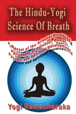 The Hindu-Yogi Science Of Breath - Ramacharaka, Yogi