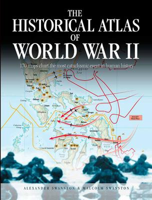 The Historical Atlas of World War II - Swanston, Alexander, and Swanston, Malcolm