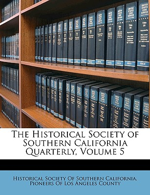 The Historical Society of Southern California Quarterly, Volume 5 - Historical Society of Southern Californi, Society Of Southern Californi (Creator), and Pioneers of Los Angeles County, Of Los Angeles County (Creator)