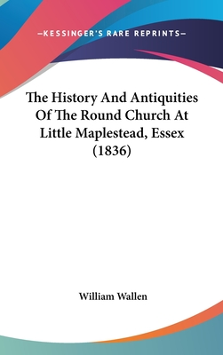 The History and Antiquities of the Round Church at Little Maplestead, Essex (1836) - Wallen, William