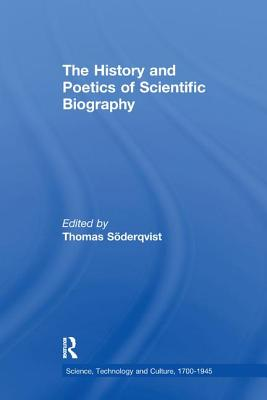 The History and Poetics of Scientific Biography - Soderqvist, Thomas