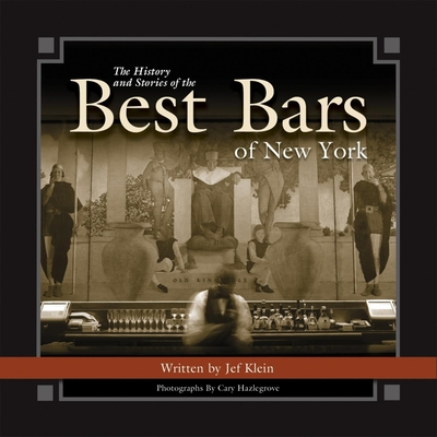The History and Stories of the Best Bars of New York - Klein, Jef, and Hazlegrove, Cary (Photographer)