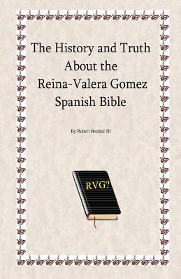 The History and Truth about the Reina-Valera Gomez - Breaker III, Robert R