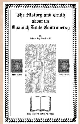 The History and Truth about the Spanish Bible Controversy - Breaker, Robert R, III