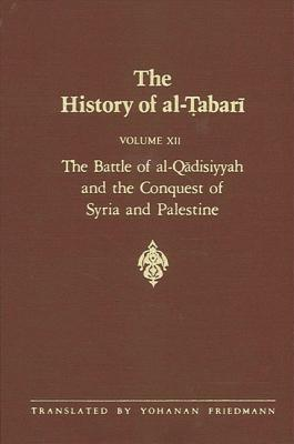 The History of Al-Tabari Vol. 12: The Battle of Al-Qadisiyyah and the Conquest of Syria and Palestine A.D. 635-637/A.H. 14-15 - Friedmann, Yohanan, Professor (Translated by)