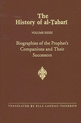 The History of al-Tabari Vol. 39: Biographies of the Prophet's Companions and Their Successors: al-Tabari's Supplement to His History - Al-Tabari, Abu Ja'far Muhammad Bin Jarir, and Tasseron, Ella Landau- (Translated by)