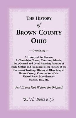 The History of Brown County, Ohio - Morrow, Josiah, and Beers, W H