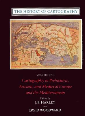 The History of Cartography, Volume 1: Cartography in Prehistoric, Ancient, and Medieval Europe and the Mediterranean - Harley, J B, Professor (Editor)