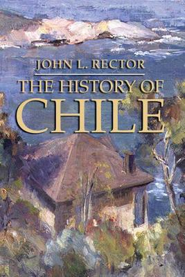 The History of Chile - Rector, John L