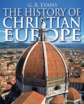 The History of Christian Europe - Evans, G. R.