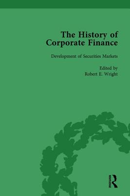 The History of Corporate Finance: Developments of Anglo-American Securities Markets, Financial Practices, Theories and Laws Vol 6 - Wright, Robert E., and Sylla, Richard