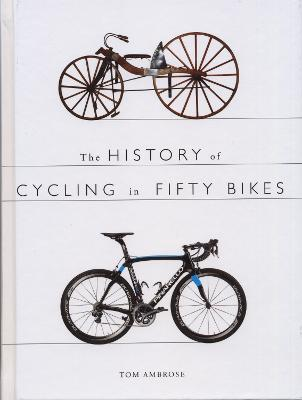 The History of Cycling in Fifty Bikes - Ambrose, Tom