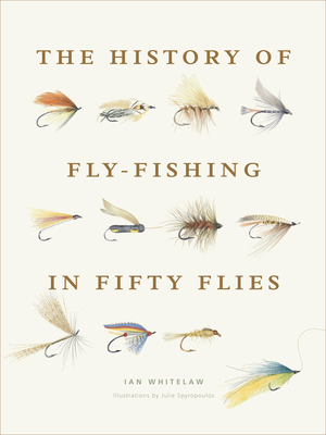 The History of Fly-Fishing in Fifty Flies - Whitelaw, Ian