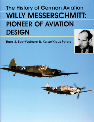 The History of German Aviation: Pioneer of Aviation Design - Ebert, Hans J.