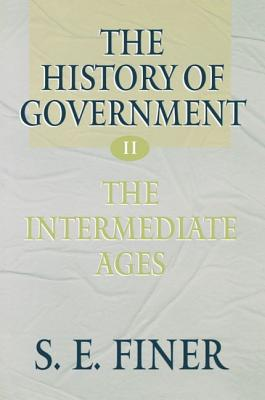 The History of Government from the Earliest Times - Finer, Samuel E