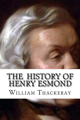 The History of Henry Esmond - Thackeray, William Makepeace, and Edibooks (Editor)