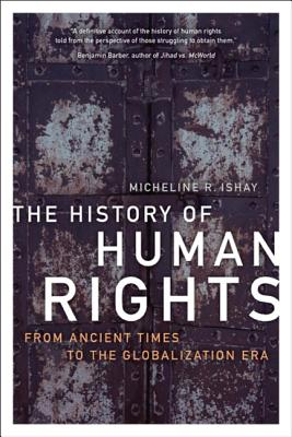 The History of Human Rights: From Ancient Times to the Globalization Era - Ishay, Micheline