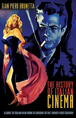 The History of Italian Cinema: A Guide to Italian Film from Its Origins to the Twenty-First Century - Brunetta, Gian Piero, and Parzen, Jeremy (Translated by)