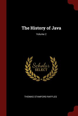 The History of Java; Volume 2 - Raffles, Thomas Stamford, Sir