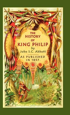 The History of King Philip - Abbott, John Stevens Cabot, and Morris, John E