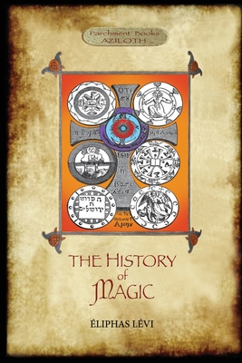 The History of Magic: Including a clear and precise exposition of its procedure, its rites and its mysteries. Translated, with preface and notes by A. E. Waite. Original illustrations. Revised and extended index by Aziloth Books. - Lévi, Éliphas, and Waite, Arthur Edward (Translated by)