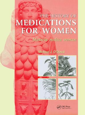 The History of Medications for Women: Materia Medica Woman - O'Dowd, Michael J