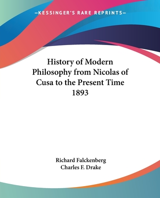 The History of Modern Philosophy from Nicolas of Cusa to the Present Time 1893 - Falckenberg, Richard, and Drake, Charles F