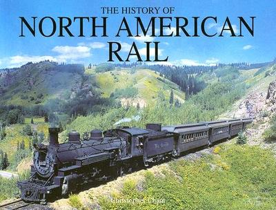 The History of North American Rail - Chant, Christopher
