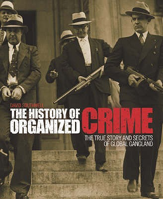 The History of Organized Crime - Southwell, David