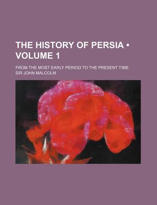 The History of Persia (Volume 1); From the Most Early Period to the Present Time - Malcolm, Sir John
