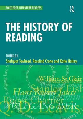 The History of Reading: A Reader - Towheed, Shafquat (Editor), and Crone, Rosalind (Editor), and Halsey, Katie (Editor)