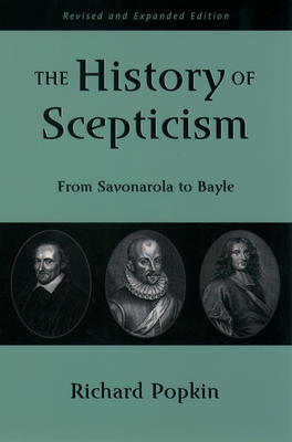 The History of Scepticism: From Savonarola to Bayle - Popkin, Richard H