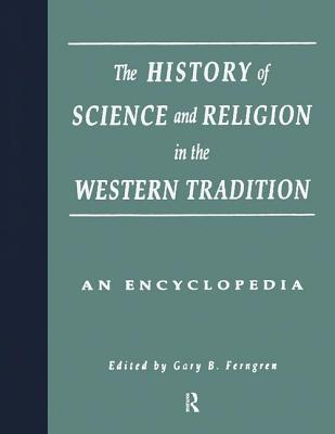 The History of Science and Religion in the Western Tradition: An Encyclopedia - Ferngren, Gary B. (Editor), and Larson, Edward J. (Editor), and Amundsen, Darrel W. (Editor)