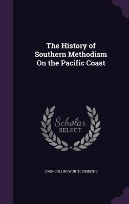 The History of Southern Methodism on the Pacific Coast - Simmons, John Collinsworth