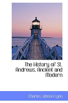 The History of St. Andrews, Ancient and Modern - Lyon, Charles Jobson