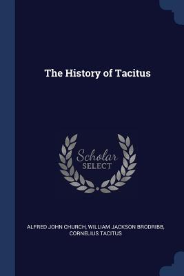 The History of Tacitus - Church, Alfred John, and Brodribb, William Jackson, and Tacitus, Cornelius